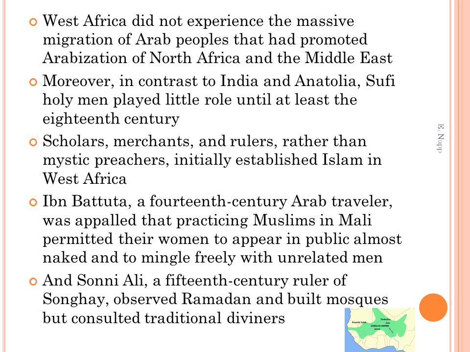 West Africa did not experience the massive migration of Arab peoples that had promoted Arabization of North Africa and the Middle East Moreover, in co
