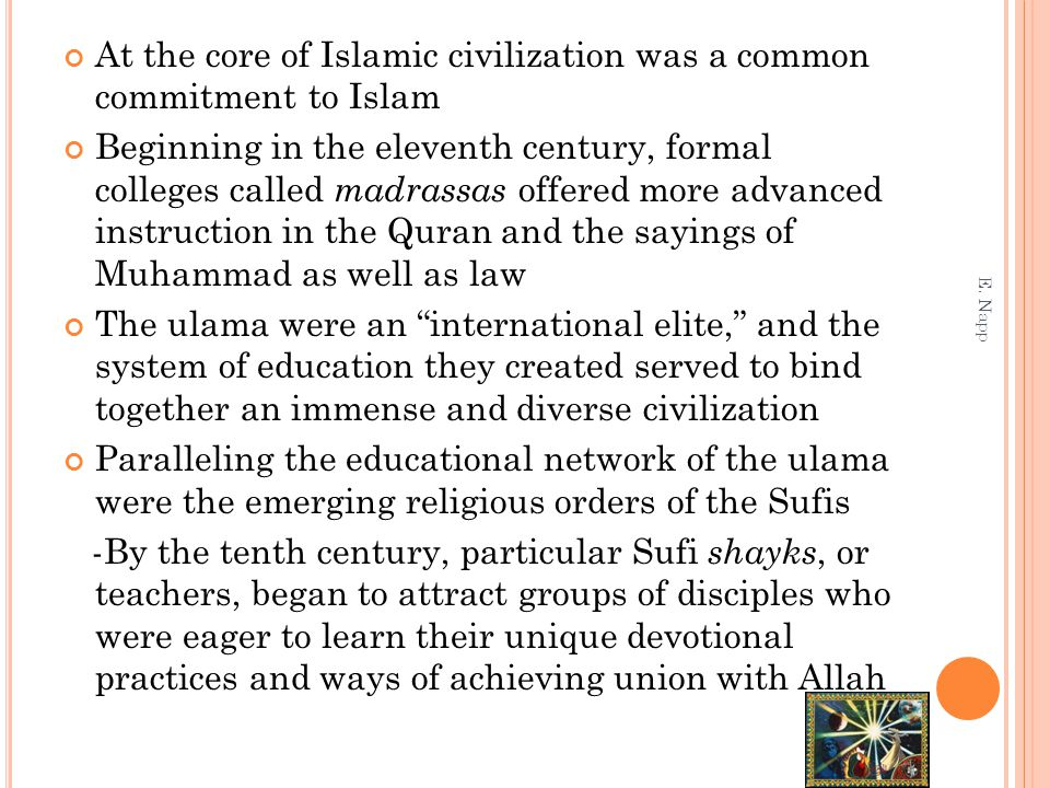 At the core of Islamic civilization was a common commitment to Islam Beginning in the eleventh century, formal colleges called madrassas offered more