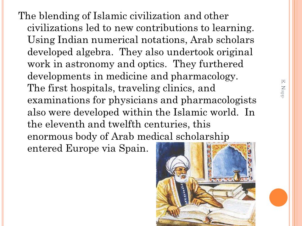 The blending of Islamic civilization and other civilizations led to new contributions to learning. Using Indian numerical notations, Arab scholars dev
