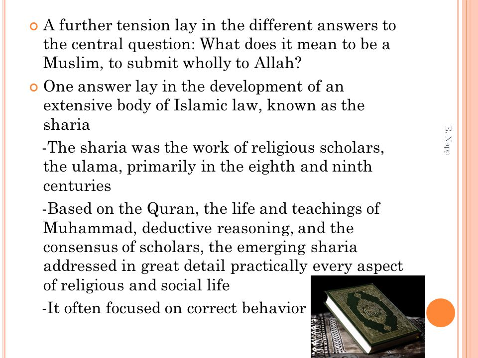 A further tension lay in the different answers to the central question: What does it mean to be a Muslim, to submit wholly to Allah? One answer lay in