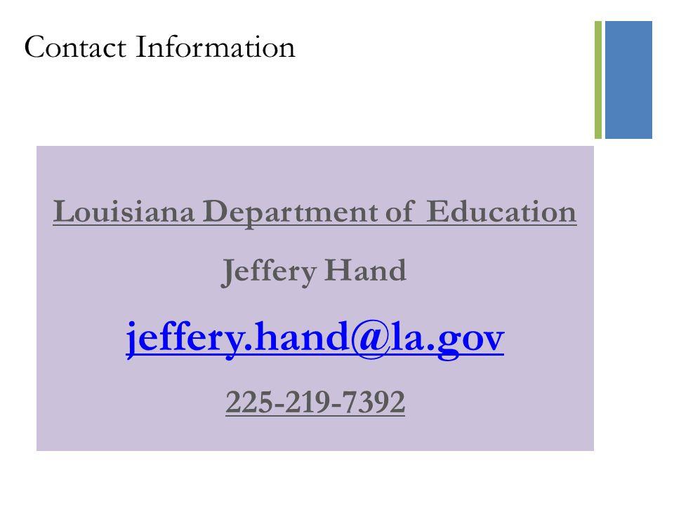 + Contact Information Louisiana Department of Education Jeffery Hand jeffery.hand@la.gov 225-219-7392