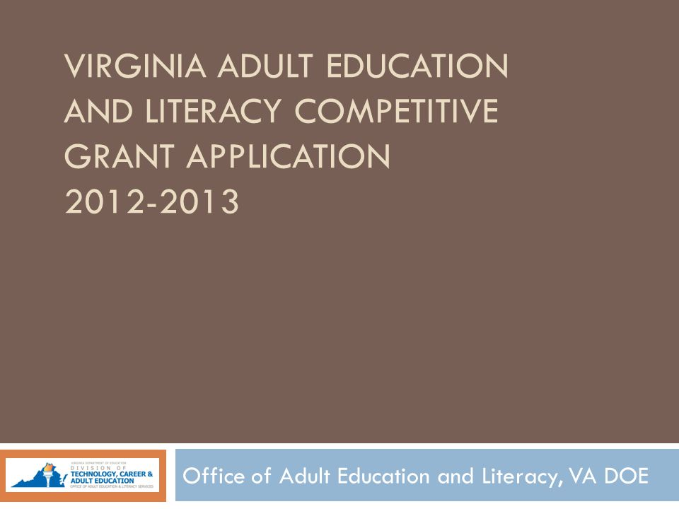 VIRGINIA ADULT EDUCATION AND LITERACY COMPETITIVE GRANT APPLICATION 2012-2013 Office of Adult Education and Literacy, VA DOE