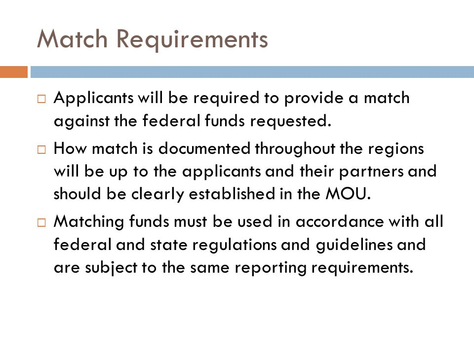 Match Requirements  Applicants will be required to provide a match against the federal funds requested.
