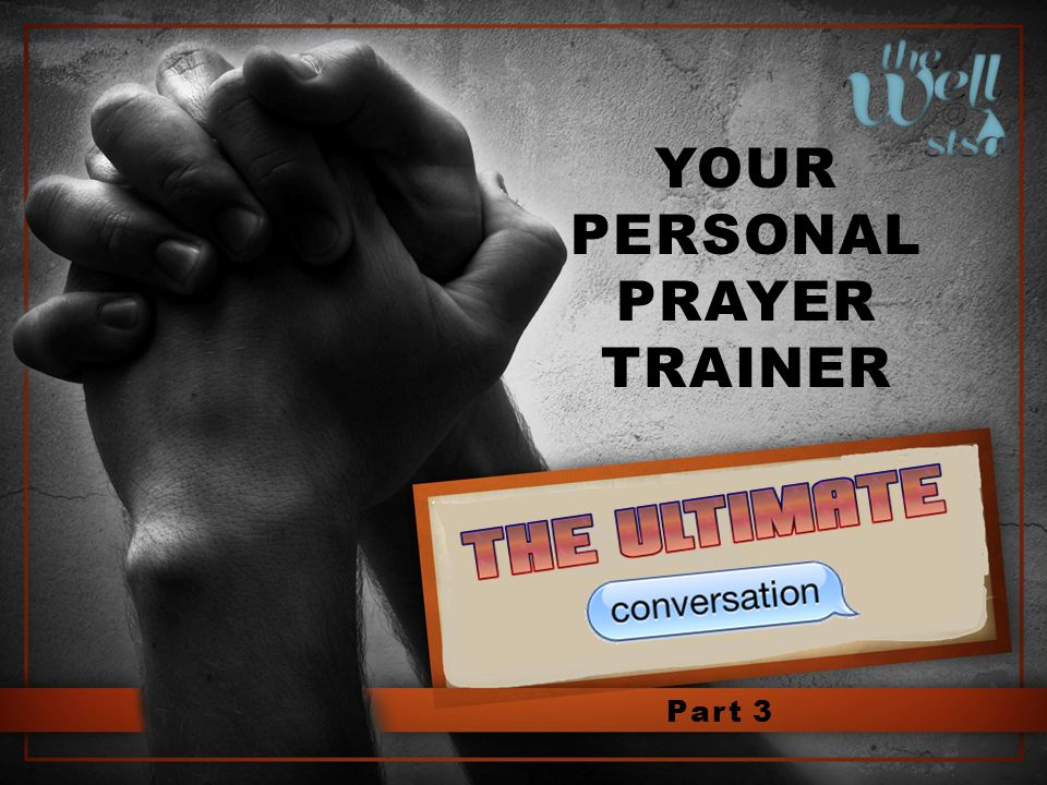 YOUR PERSONAL PRAYER TRAINER Part 3