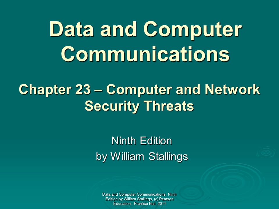 Data and Computer Communications Ninth Edition by William Stallings Chapter 23 – Computer and Network Security Threats Data and Computer Communication