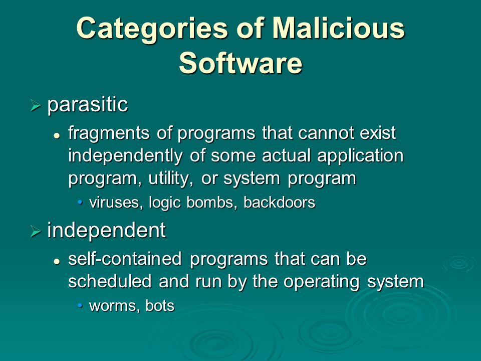 Categories of Malicious Software  parasitic fragments of programs that cannot exist independently of some actual application program, utility, or sys