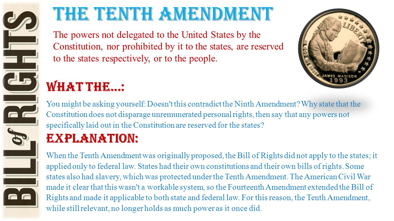 The tenth amendment The powers not delegated to the United States by the Constitution, nor prohibited by it to the states, are reserved to the states