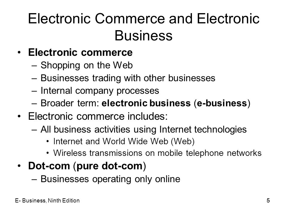 E- Business, Ninth Edition55 Electronic Commerce and Electronic Business Electronic commerce –Shopping on the Web –Businesses trading with other busin