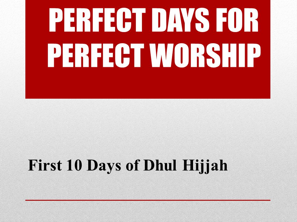 PERFECT DAYS FOR PERFECT WORSHIP First 10 Days of Dhul Hijjah