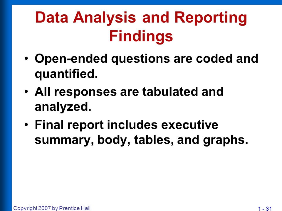 1 - 31 Copyright 2007 by Prentice Hall Data Analysis and Reporting Findings Open-ended questions are coded and quantified. All responses are tabulated