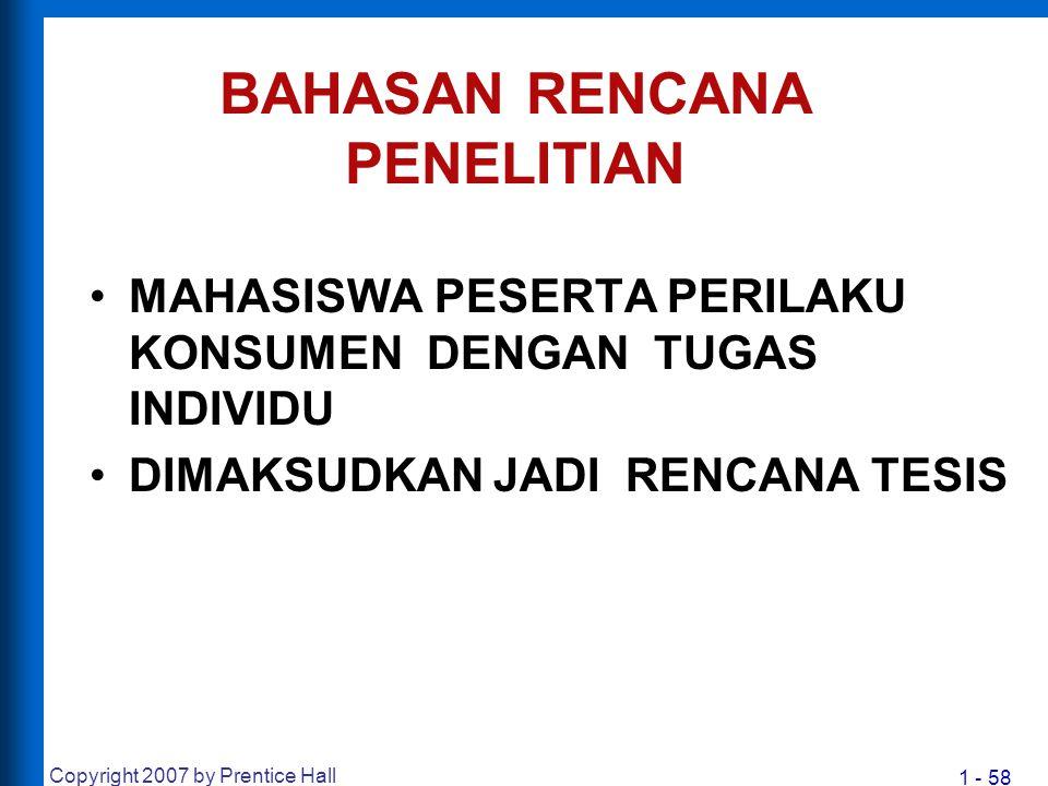 1 - 58 BAHASAN RENCANA PENELITIAN MAHASISWA PESERTA PERILAKU KONSUMEN DENGAN TUGAS INDIVIDU DIMAKSUDKAN JADI RENCANA TESIS Copyright 2007 by Prentice