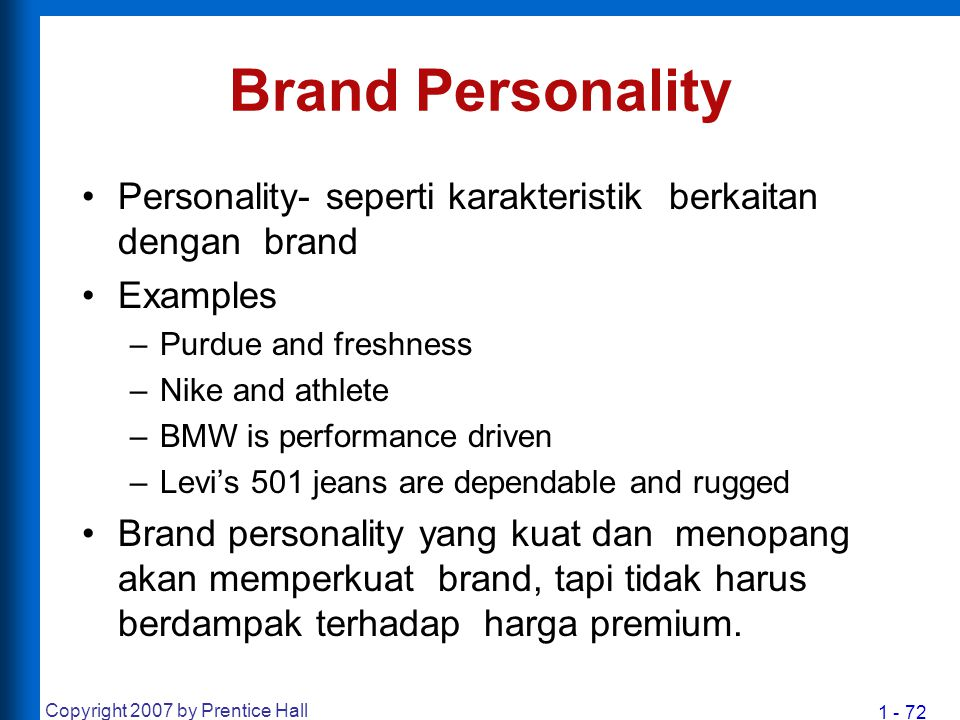 1 - 72 Copyright 2007 by Prentice Hall Brand Personality Personality- seperti karakteristik berkaitan dengan brand Examples –Purdue and freshness –Nik