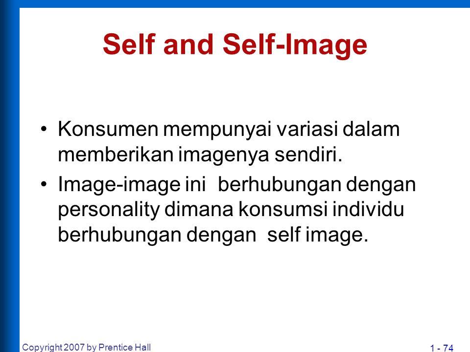 1 - 74 Copyright 2007 by Prentice Hall Self and Self-Image Konsumen mempunyai variasi dalam memberikan imagenya sendiri. Image-image ini berhubungan d