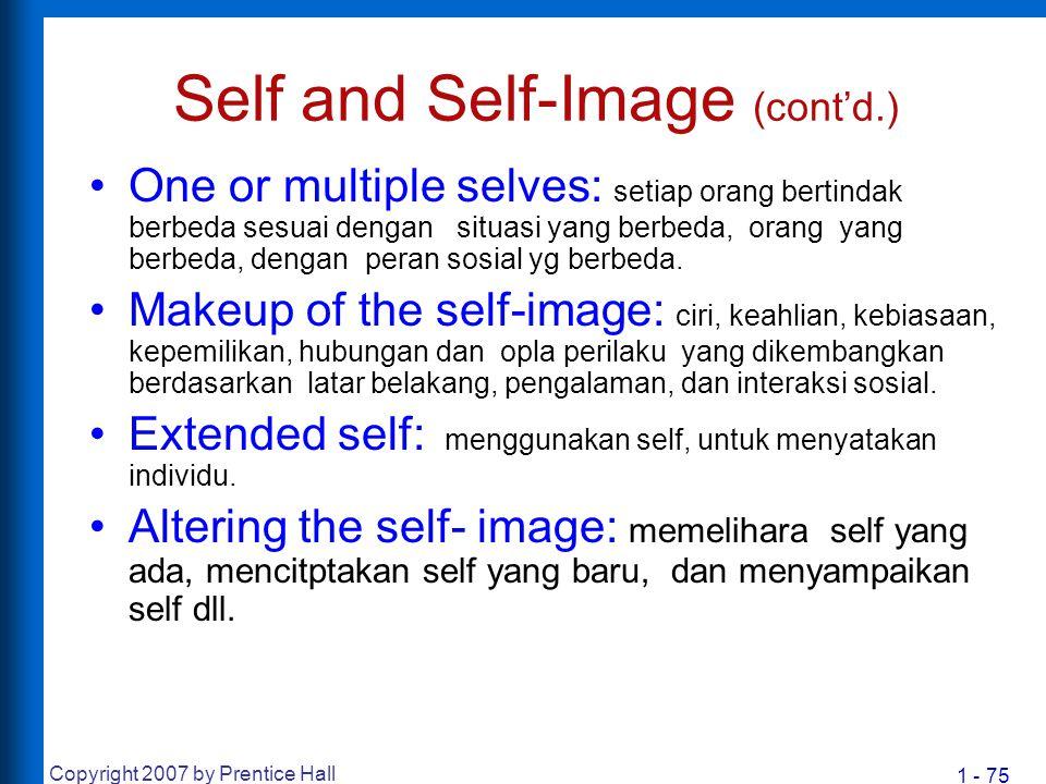 1 - 75 Copyright 2007 by Prentice Hall Self and Self-Image (cont'd.) One or multiple selves: setiap orang bertindak berbeda sesuai dengan situasi yang