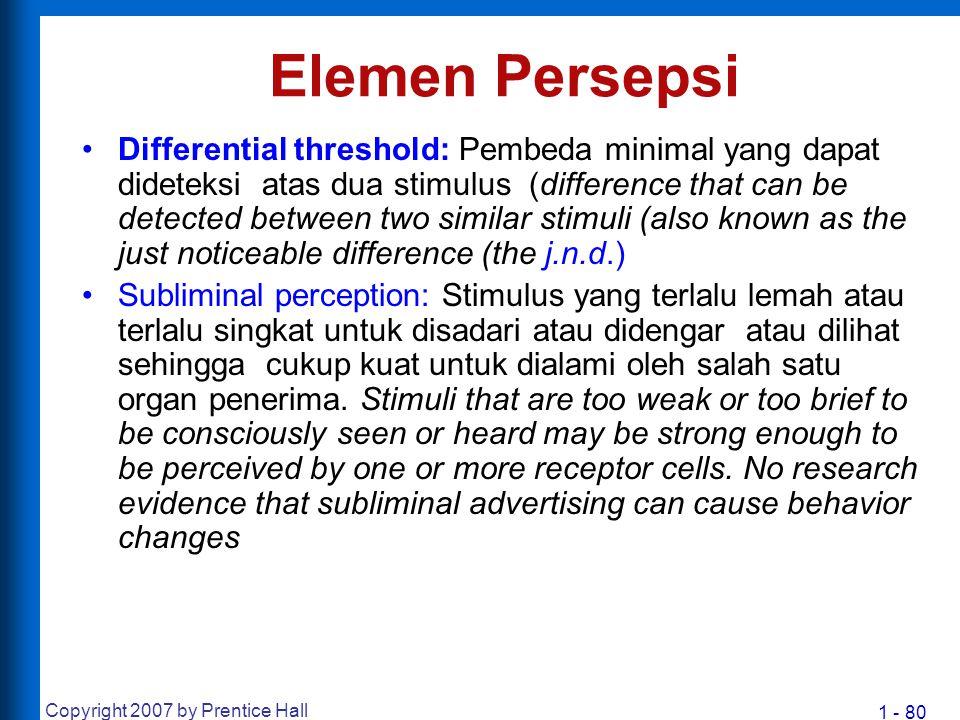 1 - 80 Copyright 2007 by Prentice Hall Elemen Persepsi Differential threshold: Pembeda minimal yang dapat dideteksi atas dua stimulus (difference that