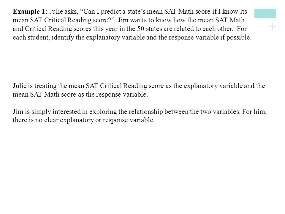 """+ Example 1: Julie asks, """"Can I predict a state's mean SAT Math score if I know its mean SAT Critical Reading score?"""" Jim wants to know how the mean S"""