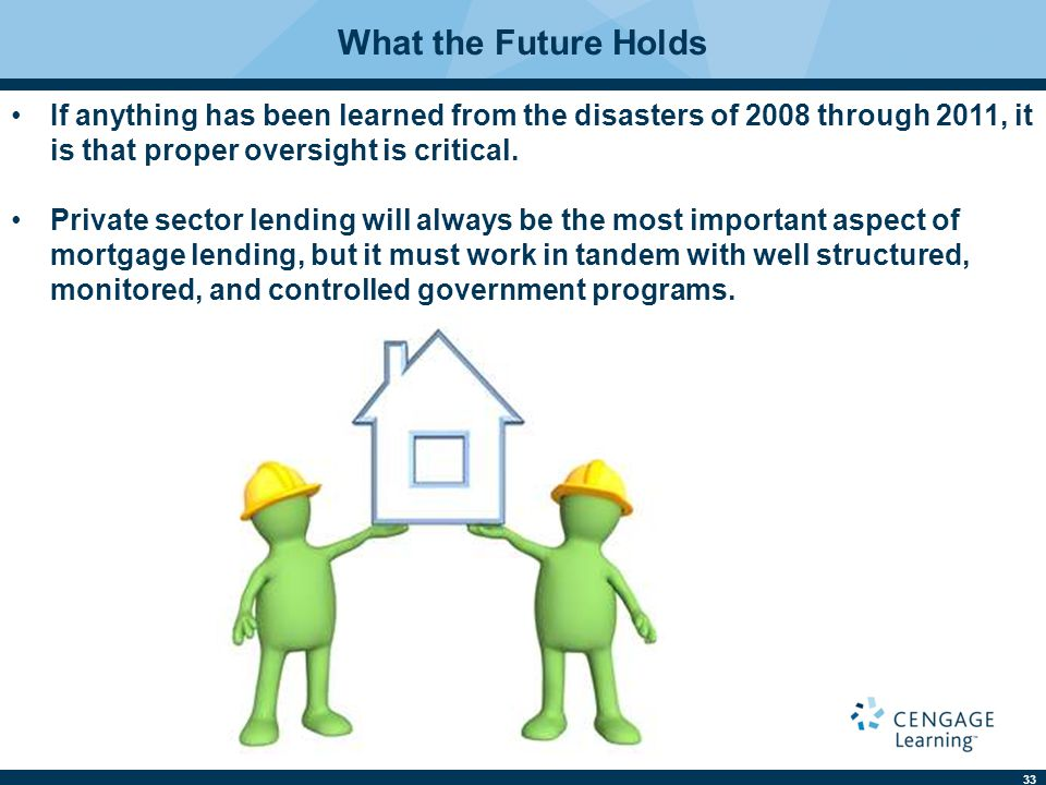 33 What the Future Holds If anything has been learned from the disasters of 2008 through 2011, it is that proper oversight is critical.