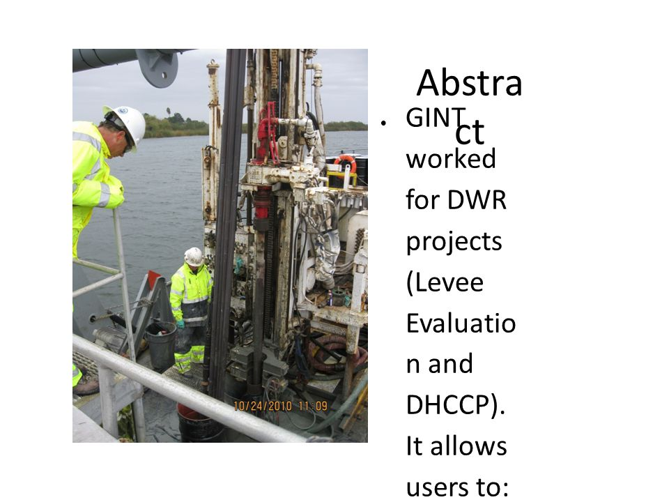 Abstra ct  GINT worked for DWR projects (Levee Evaluatio n and DHCCP).