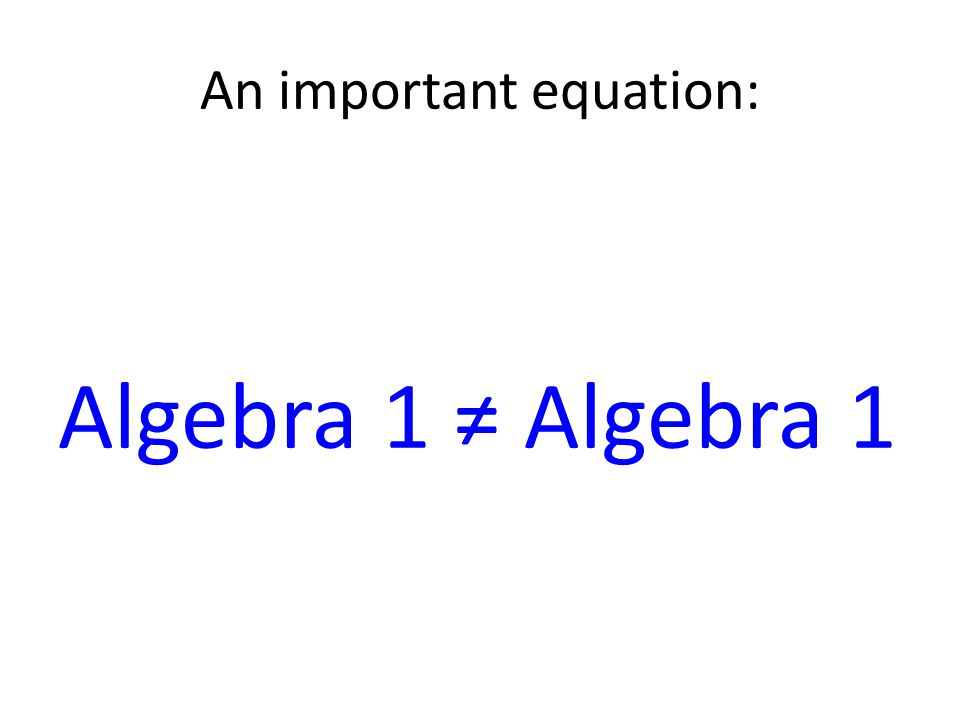 An important equation: Algebra 1 ≠ Algebra 1