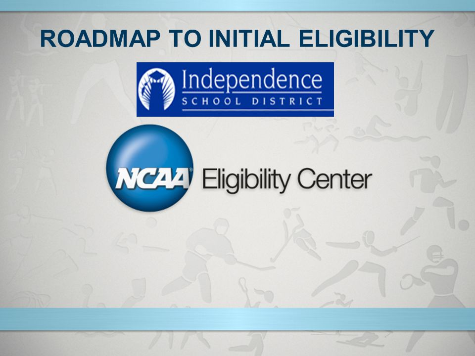 ROADMAP TO INITIAL ELIGIBILITY