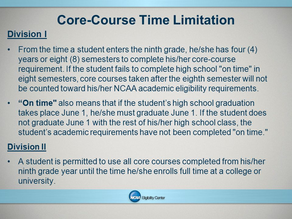 NCAAPresentation Title Company Name Month ##, Year page 16 Core-Course Time Limitation Division I From the time a student enters the ninth grade, he/s