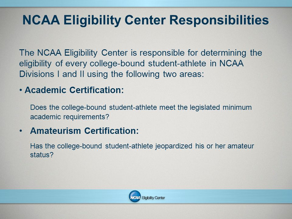 NCAAPresentation Title Company Name Month ##, Year page 2 NCAA Eligibility Center Responsibilities The NCAA Eligibility Center is responsible for dete