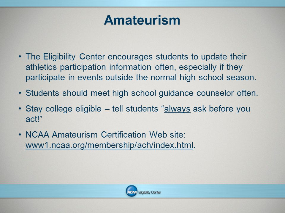 NCAAPresentation Title Company Name Month ##, Year page 20 Amateurism The Eligibility Center encourages students to update their athletics participati