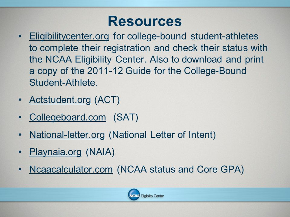NCAAPresentation Title Company Name Month ##, Year page 24 Resources Eligibilitycenter.org for college-bound student-athletes to complete their regist