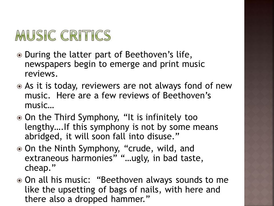  During the latter part of Beethoven's life, newspapers begin to emerge and print music reviews.