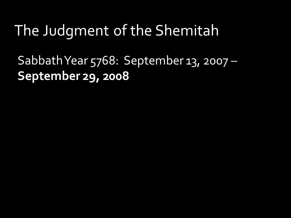 The Judgment of the Shemitah Sabbath Year 5768: September 13, 2007 – September 29, 2008