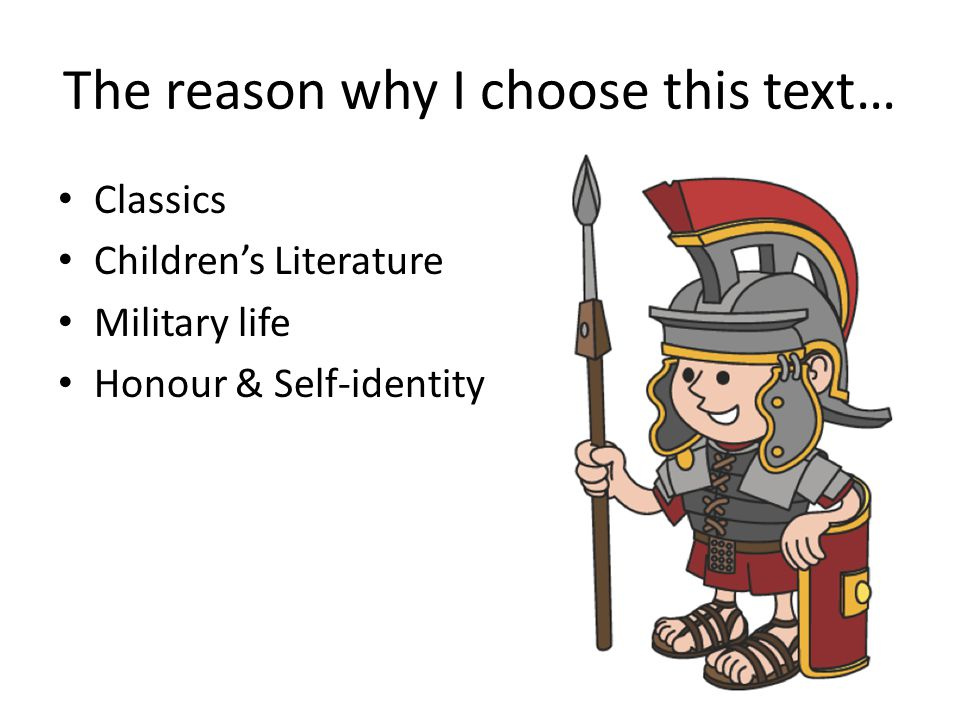 The reason why I choose this text… Classics Children's Literature Military life Honour & Self-identity