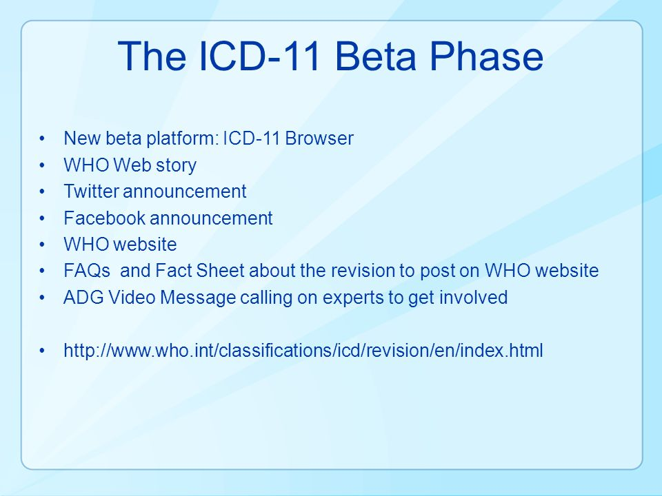 The ICD-11 Beta Phase New beta platform: ICD-11 Browser WHO Web story Twitter announcement Facebook announcement WHO website FAQs and Fact Sheet about