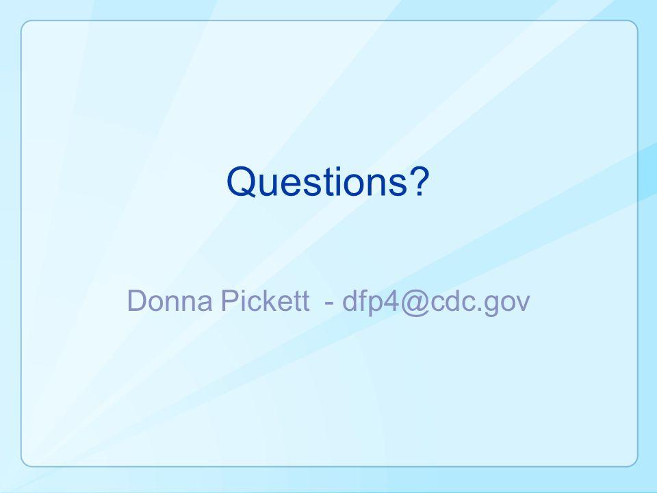 Questions? Donna Pickett - dfp4@cdc.gov