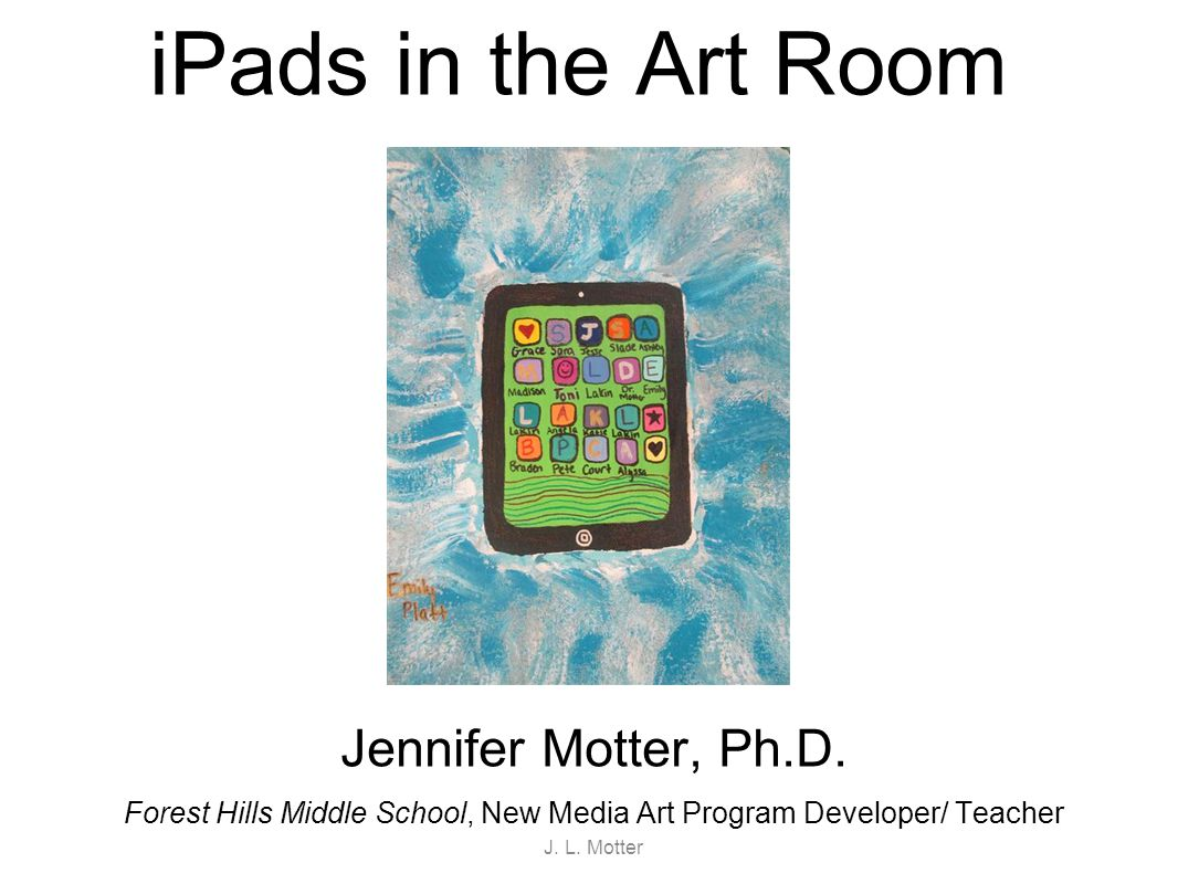 iPads in the Middle School Art Room http://www.fhrangers.org/Page/4430 In order to provide students with up-to-date 21 st century knowledge, skills, and learning experiences, teachers and students need mobile technology: Access On-going Training J.