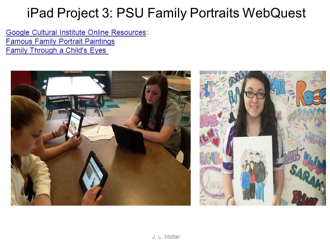 iPad Project 3: PSU Family Portraits WebQuest Google Cultural Institute Online ResourcesGoogle Cultural Institute Online Resources: Famous Family Port