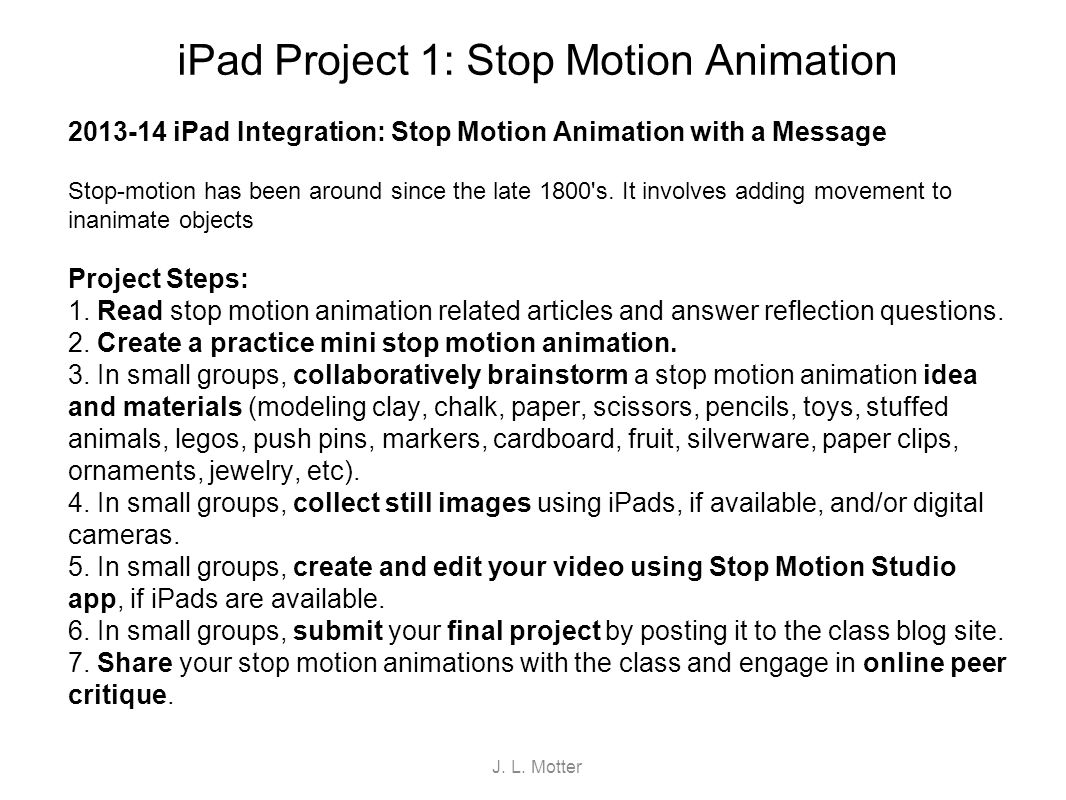 iPad Project 1: Stop Motion Animation 2013-14 iPad Integration: Stop Motion Animation with a Message Stop-motion has been around since the late 1800's