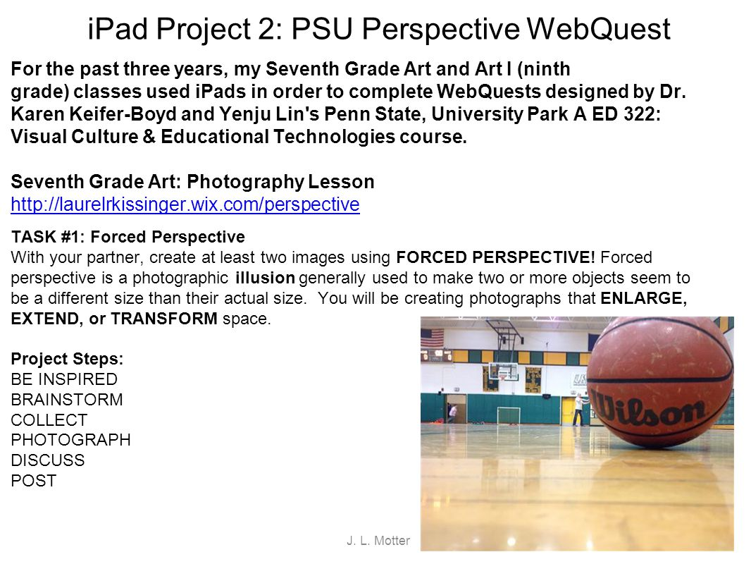 iPad Project 2: PSU Perspective WebQuest For the past three years, my Seventh Grade Art and Art I (ninth grade) classes used iPads in order to complet