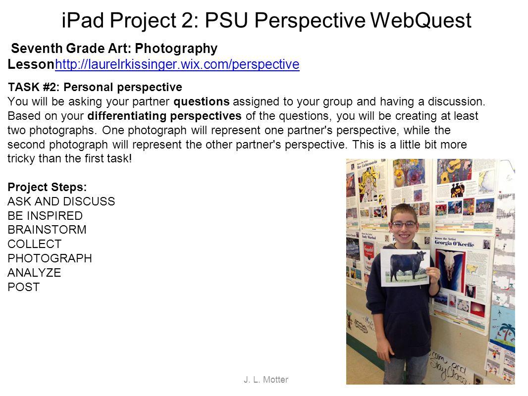 iPad Project 2: PSU Perspective WebQuest Seventh Grade Art: Photography Lessonhttp://laurelrkissinger.wix.com/perspectivehttp://laurelrkissinger.wix.c