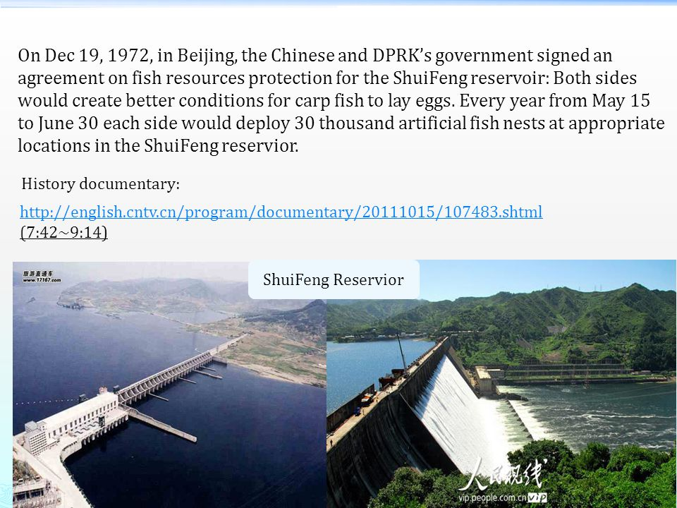 On Dec 19, 1972, in Beijing, the Chinese and DPRK's government signed an agreement on fish resources protection for the ShuiFeng reservoir: Both sides would create better conditions for carp fish to lay eggs.