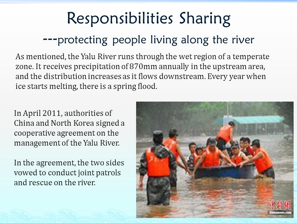 Responsibilities Sharing --- protecting people living along the river In April 2011, authorities of China and North Korea signed a cooperative agreement on the management of the Yalu River.