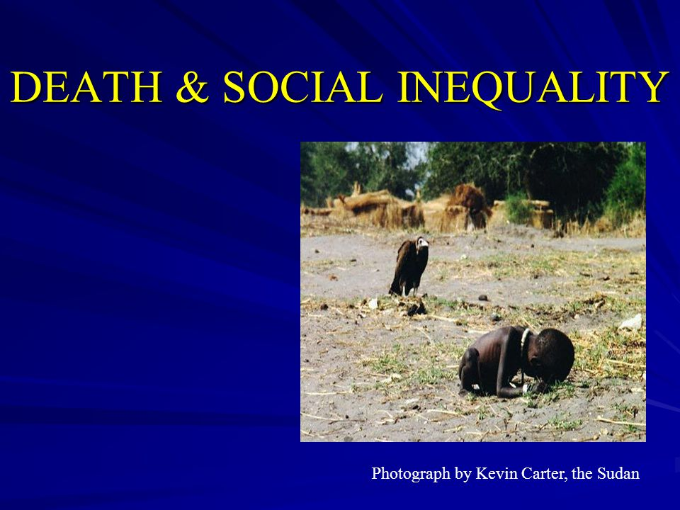 DEATH & SOCIAL INEQUALITY Photograph by Kevin Carter, the Sudan