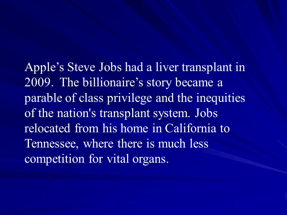 Apple's Steve Jobs had a liver transplant in 2009.
