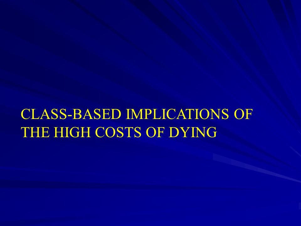CLASS-BASED IMPLICATIONS OF THE HIGH COSTS OF DYING