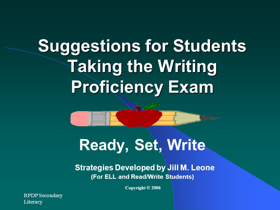 RPDP Secondary Literacy Suggestions for Students Taking the Writing Proficiency Exam Ready, Set, Write Strategies Developed by Jill M.