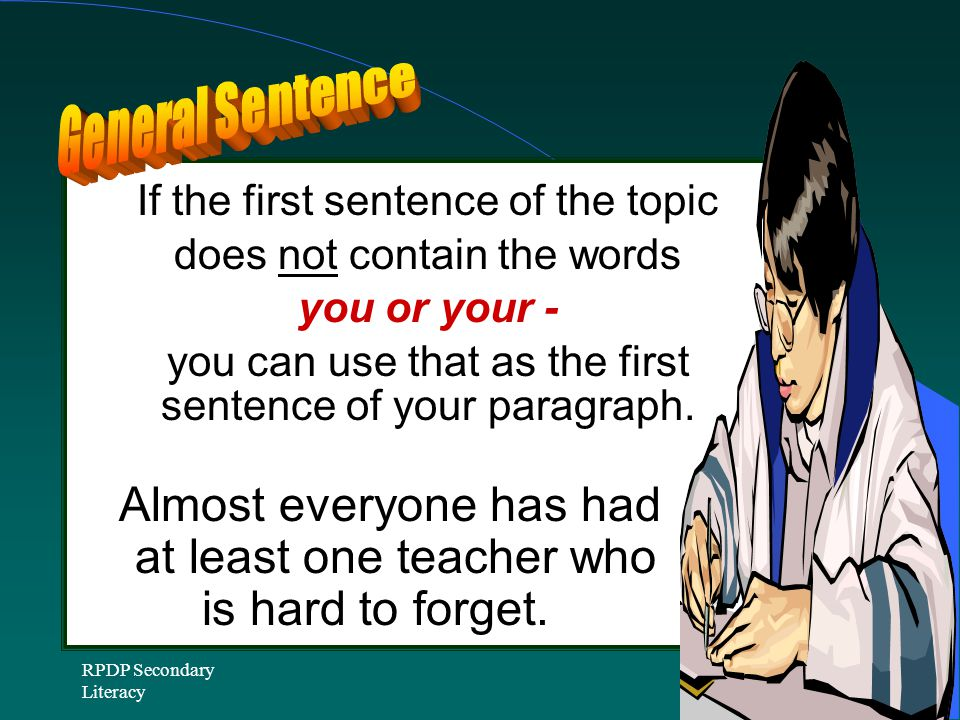 RPDP Secondary Literacy If the first sentence of the topic does not contain the words you or your - you can use that as the first sentence of your paragraph.