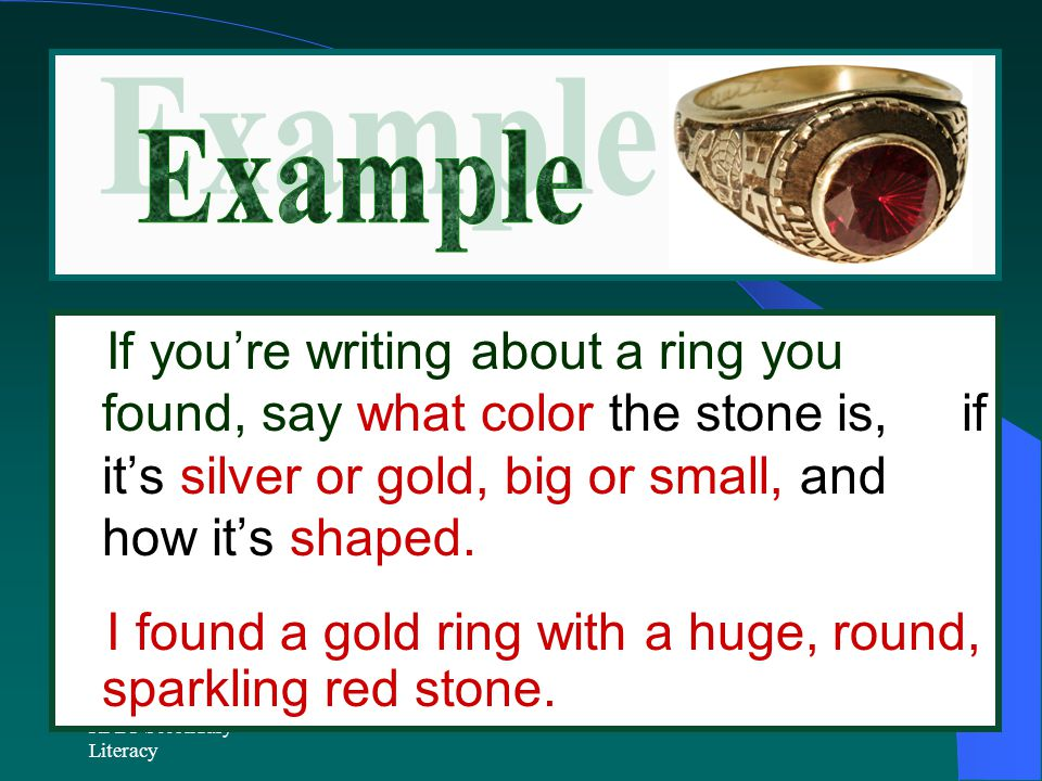 RPDP Secondary Literacy If you're writing about a ring you found, say what color the stone is, if it's silver or gold, big or small, and how it's shaped.