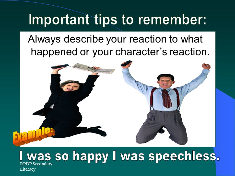 RPDP Secondary Literacy Always describe your reaction to what happened or your character's reaction.