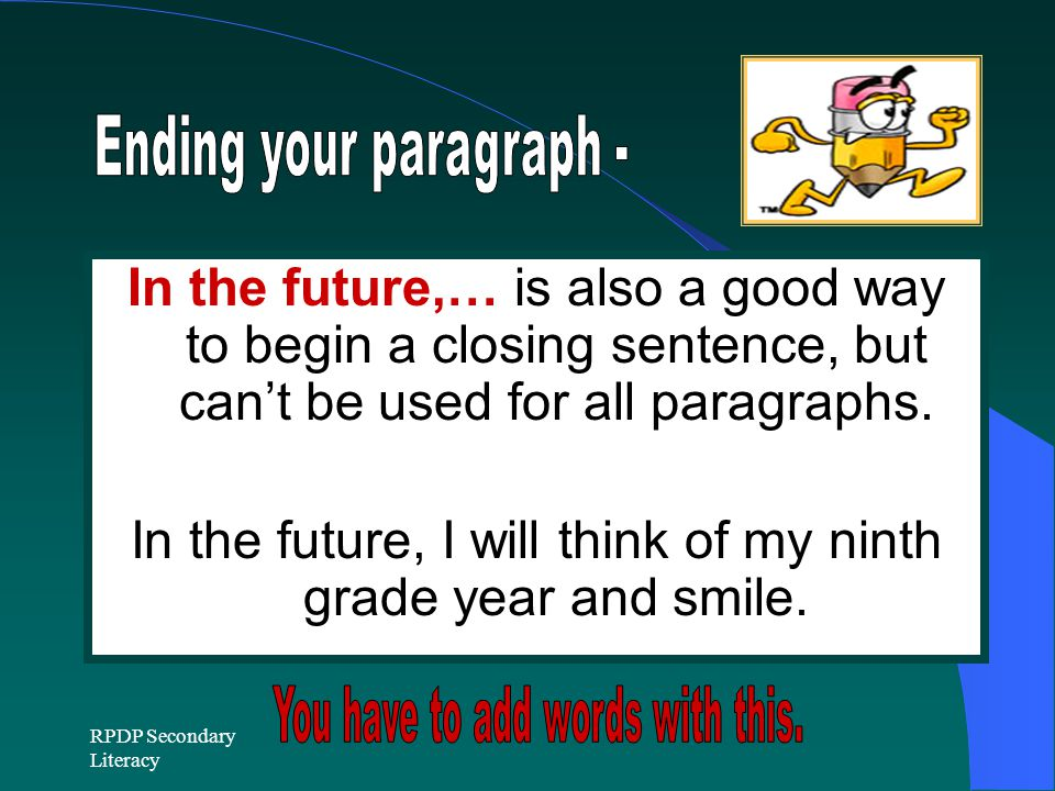 RPDP Secondary Literacy In the future,… is also a good way to begin a closing sentence, but can't be used for all paragraphs.