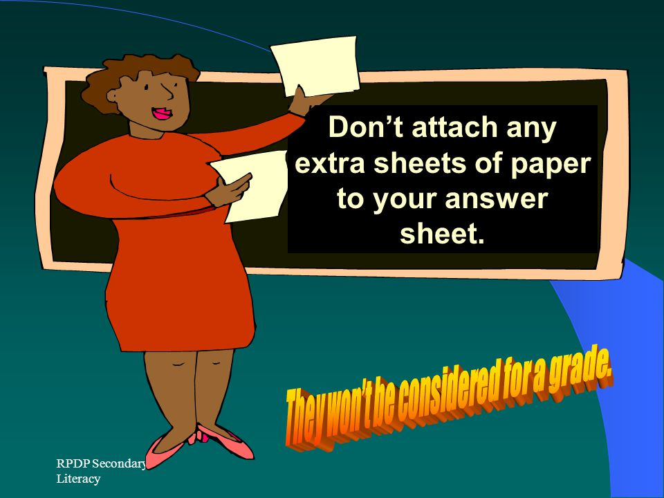 RPDP Secondary Literacy Don't attach any additional sheets of paper to your answer sheet.