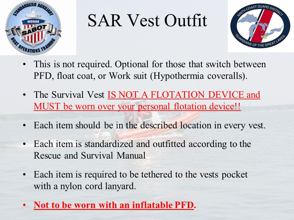 SAR Vest Outfit This is not required. Optional for those that switch between PFD, float coat, or Work suit (Hypothermia coveralls). The Survival Vest